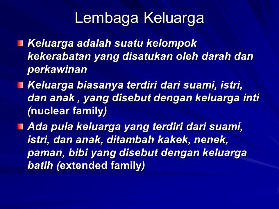 Lembaga Keluarga Keluarga adalah suatu kelompok kekerabatan yang disatukan oleh darah dan perkawinan.