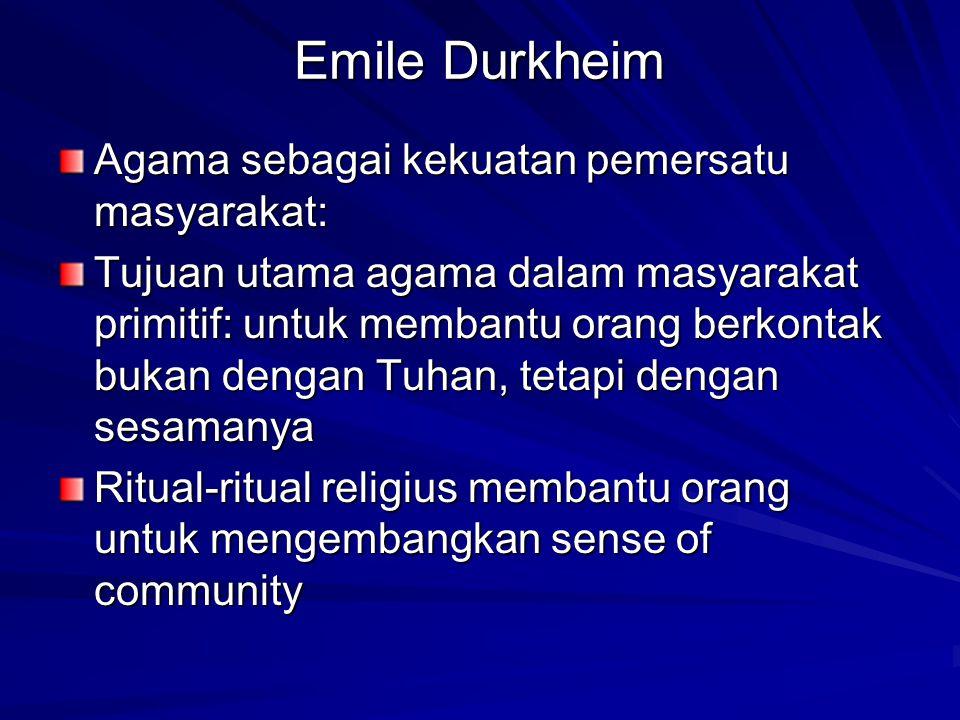 Emile Durkheim Agama sebagai kekuatan pemersatu masyarakat: