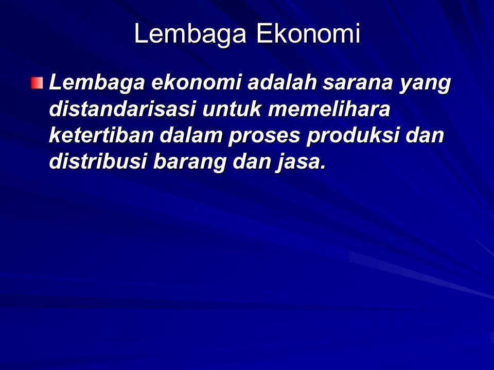Lembaga Ekonomi Lembaga ekonomi adalah sarana yang distandarisasi untuk memelihara ketertiban dalam proses produksi dan distribusi barang dan jasa.
