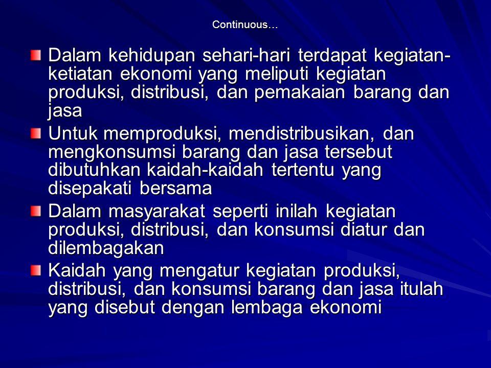 Continuous… Dalam kehidupan sehari-hari terdapat kegiatan-ketiatan ekonomi yang meliputi kegiatan produksi, distribusi, dan pemakaian barang dan jasa.