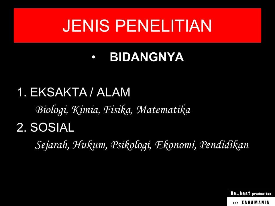JENIS PENELITIAN BIDANGNYA 1. EKSAKTA / ALAM