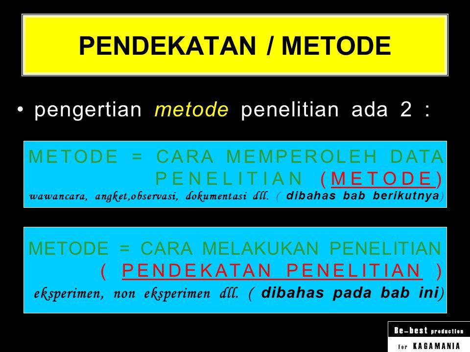 PENDEKATAN / METODE pengertian metode penelitian ada 2 :