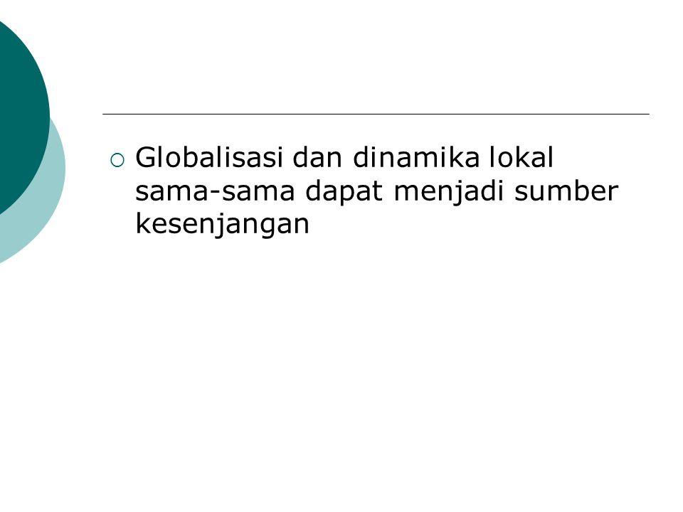 Globalisasi dan dinamika lokal sama-sama dapat menjadi sumber kesenjangan