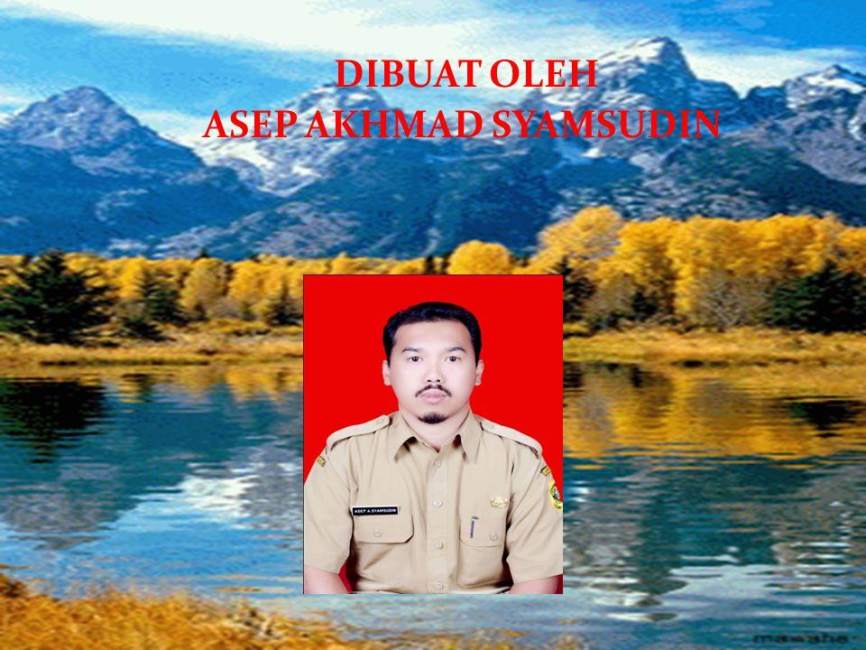 DIBUAT OLEH ASEP AKHMAD SYAMSUDIN