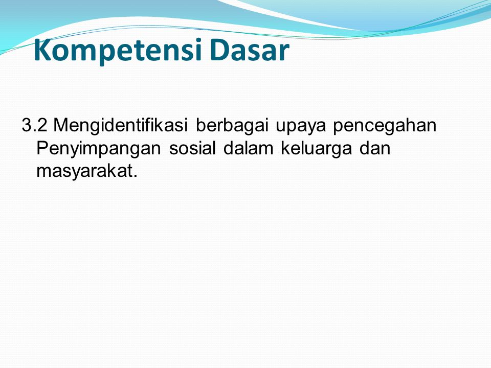 Kompetensi Dasar 3.2 Mengidentifikasi berbagai upaya pencegahan Penyimpangan sosial dalam keluarga dan masyarakat.