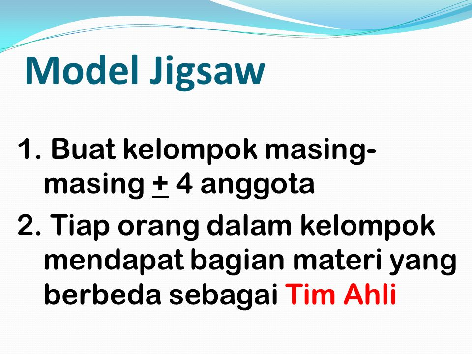 Model Jigsaw 1. Buat kelompok masing-masing + 4 anggota