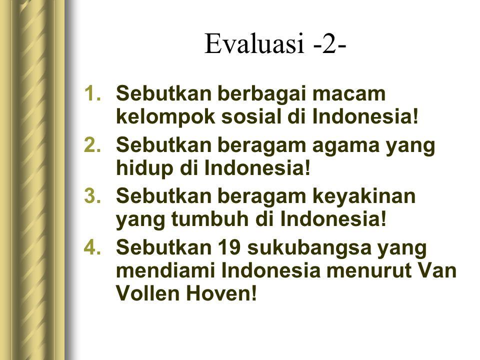 Evaluasi -2- Sebutkan berbagai macam kelompok sosial di Indonesia!