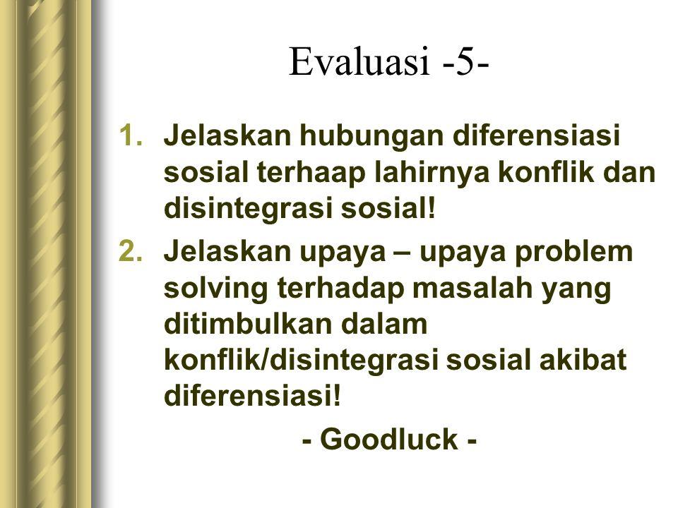 Evaluasi -5- Jelaskan hubungan diferensiasi sosial terhaap lahirnya konflik dan disintegrasi sosial!