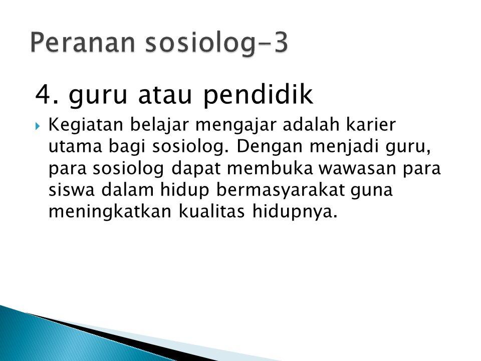 Peranan sosiolog-3 4. guru atau pendidik