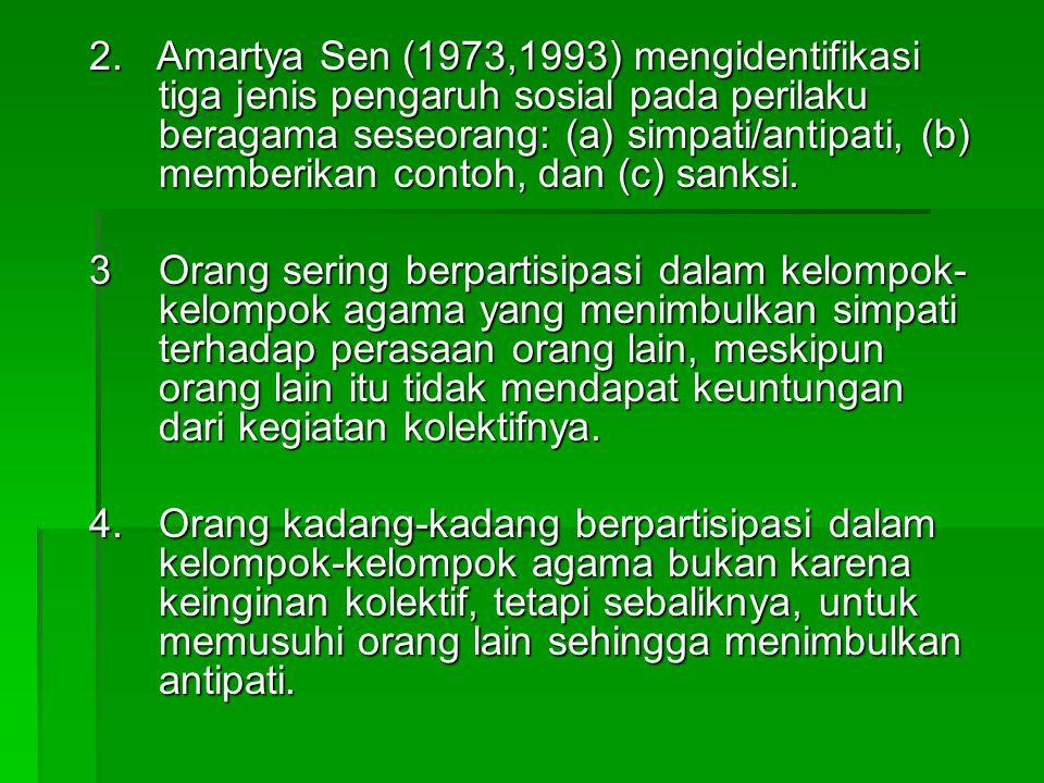2. Amartya Sen (1973,1993) mengidentifikasi tiga jenis pengaruh sosial pada perilaku beragama seseorang: (a) simpati/antipati, (b) memberikan contoh, dan (c) sanksi.