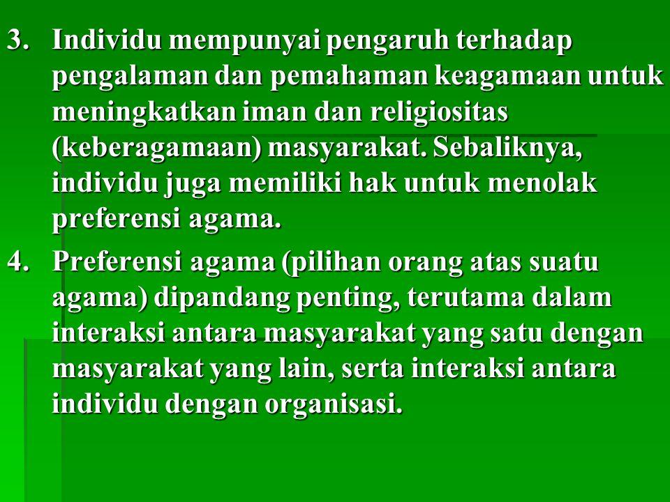 3. Individu mempunyai pengaruh terhadap pengalaman dan pemahaman keagamaan untuk meningkatkan iman dan religiositas (keberagamaan) masyarakat. Sebaliknya, individu juga memiliki hak untuk menolak preferensi agama.