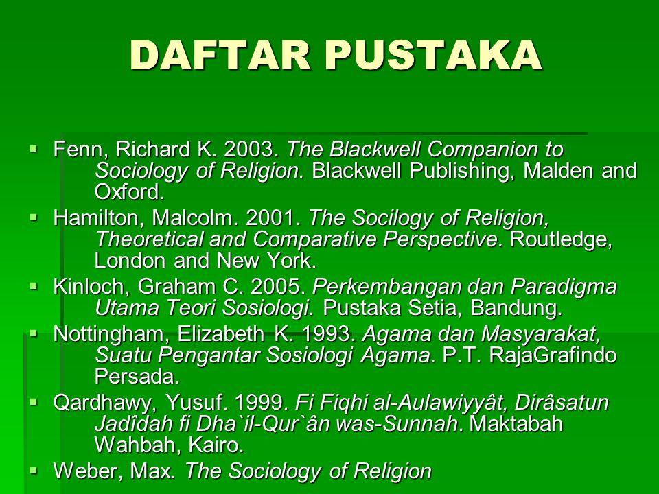 DAFTAR PUSTAKA Fenn, Richard K. 2003. The Blackwell Companion to Sociology of Religion. Blackwell Publishing, Malden and Oxford.