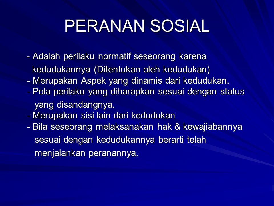 PERANAN SOSIAL - Adalah perilaku normatif seseorang karena
