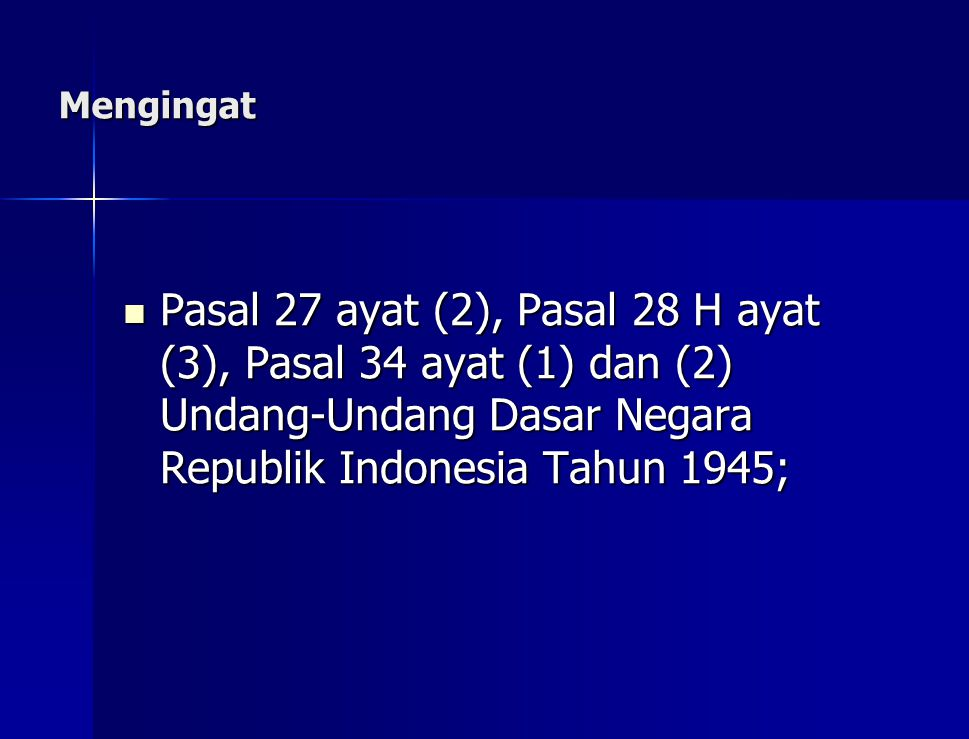 Mengingat Pasal 27 ayat (2), Pasal 28 H ayat (3), Pasal 34 ayat (1) dan (2) Undang-Undang Dasar Negara Republik Indonesia Tahun 1945;