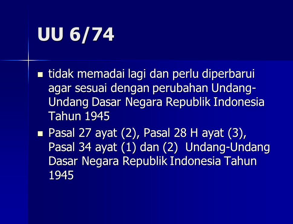 UU 6/74 tidak memadai lagi dan perlu diperbarui agar sesuai dengan perubahan Undang-Undang Dasar Negara Republik Indonesia Tahun 1945.