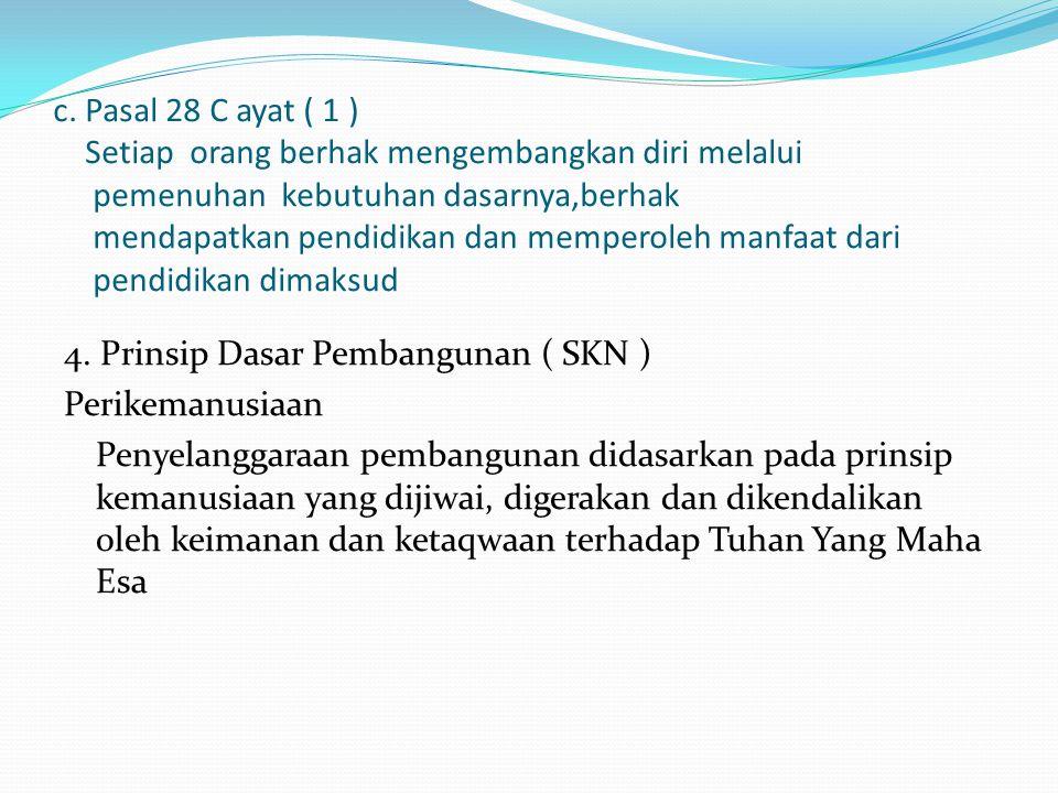 c. Pasal 28 C ayat ( 1 ) Setiap orang berhak mengembangkan diri melalui pemenuhan kebutuhan dasarnya,berhak mendapatkan pendidikan dan memperoleh manfaat dari pendidikan dimaksud