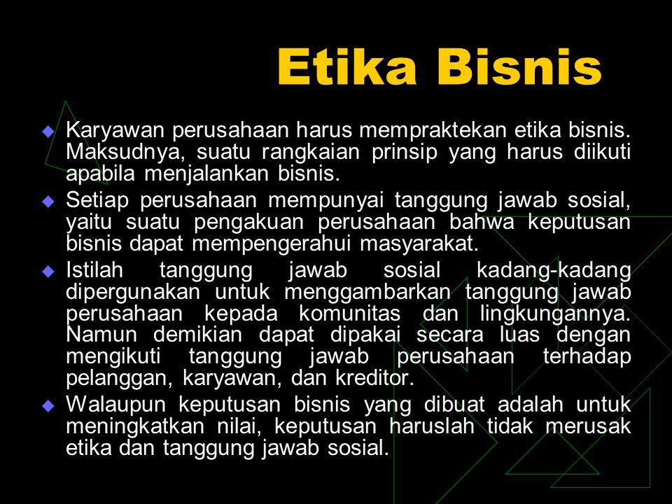 Etika Bisnis Karyawan perusahaan harus mempraktekan etika bisnis. Maksudnya, suatu rangkaian prinsip yang harus diikuti apabila menjalankan bisnis.