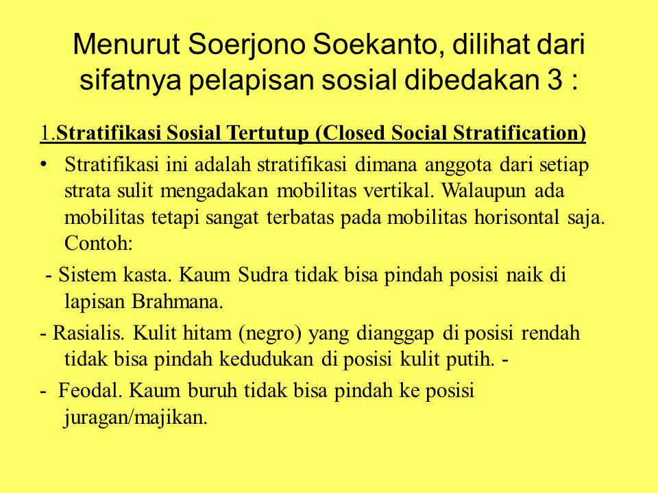 Menurut Soerjono Soekanto, dilihat dari sifatnya pelapisan sosial dibedakan 3 :