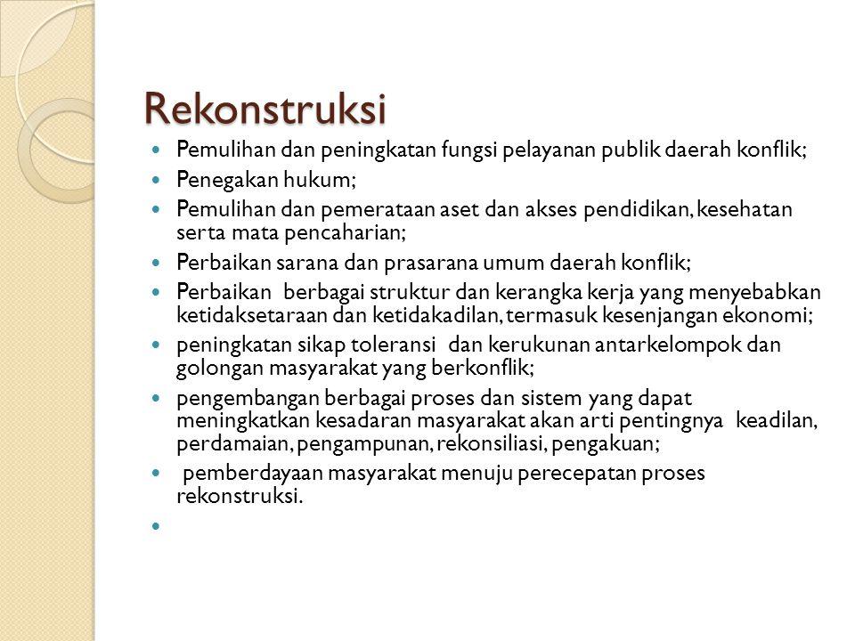 Rekonstruksi Pemulihan dan peningkatan fungsi pelayanan publik daerah konflik; Penegakan hukum;