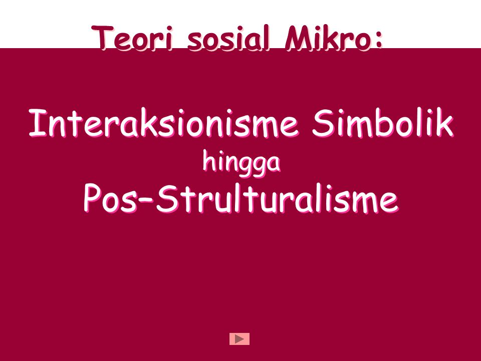 Interaksionisme Simbolik hingga Pos–Strulturalisme