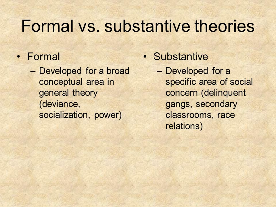 Formal vs. substantive theories