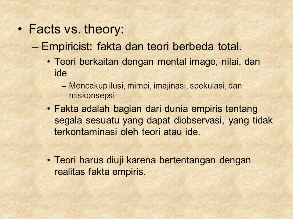 Facts vs. theory: Empiricist: fakta dan teori berbeda total.