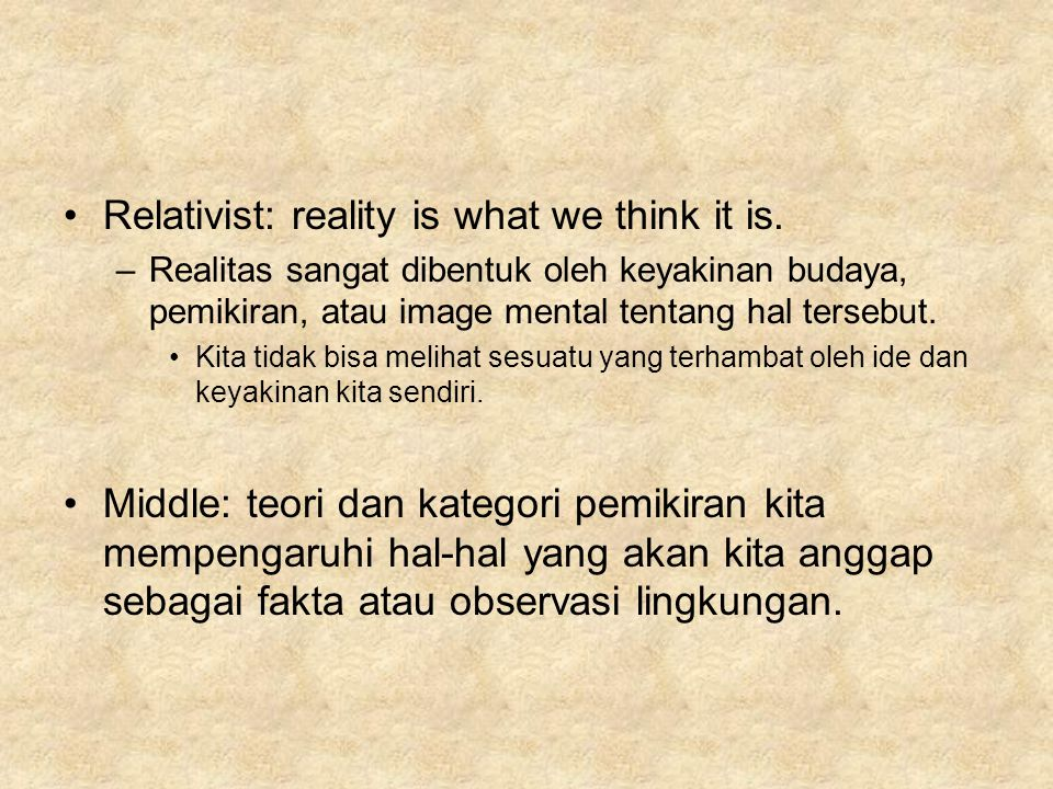 Relativist: reality is what we think it is.
