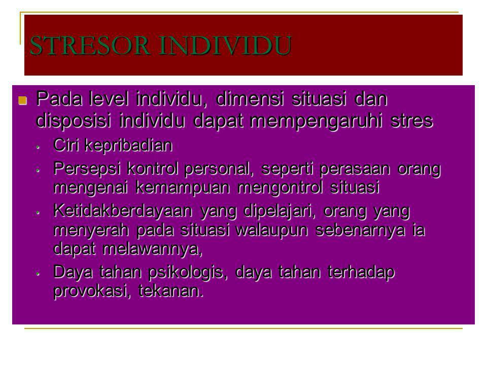 STRESOR INDIVIDU Pada level individu, dimensi situasi dan disposisi individu dapat mempengaruhi stres.