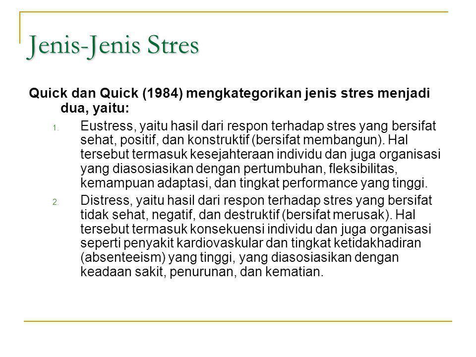 Jenis-Jenis Stres Quick dan Quick (1984) mengkategorikan jenis stres menjadi dua, yaitu: