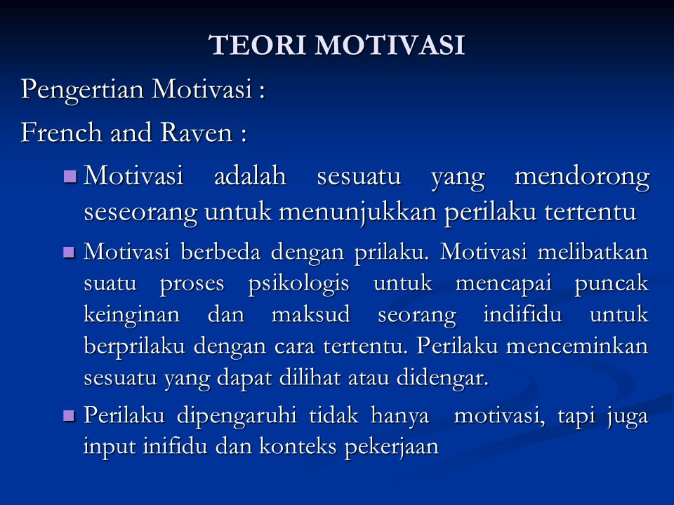 TEORI MOTIVASI Pengertian Motivasi : French and Raven :
