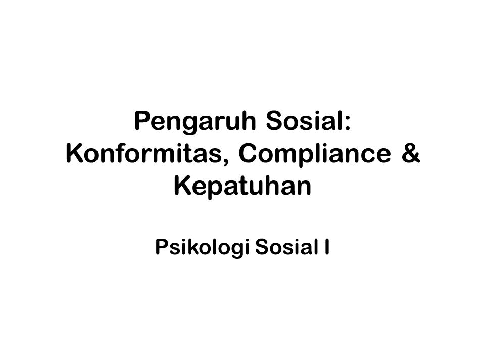 Pengaruh Sosial: Konformitas, Compliance & Kepatuhan