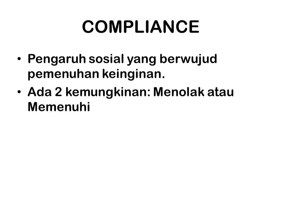 COMPLIANCE Pengaruh sosial yang berwujud pemenuhan keinginan.