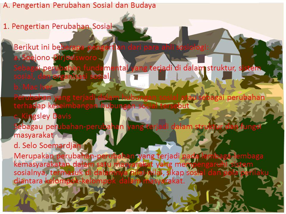 A. Pengertian Perubahan Sosial dan Budaya 1