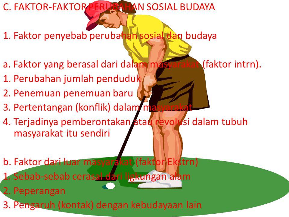 C. FAKTOR-FAKTOR PERUBAHAN SOSIAL BUDAYA 1