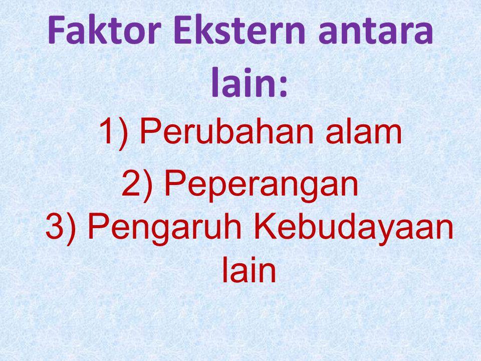 Faktor Ekstern antara lain: 1) Perubahan alam