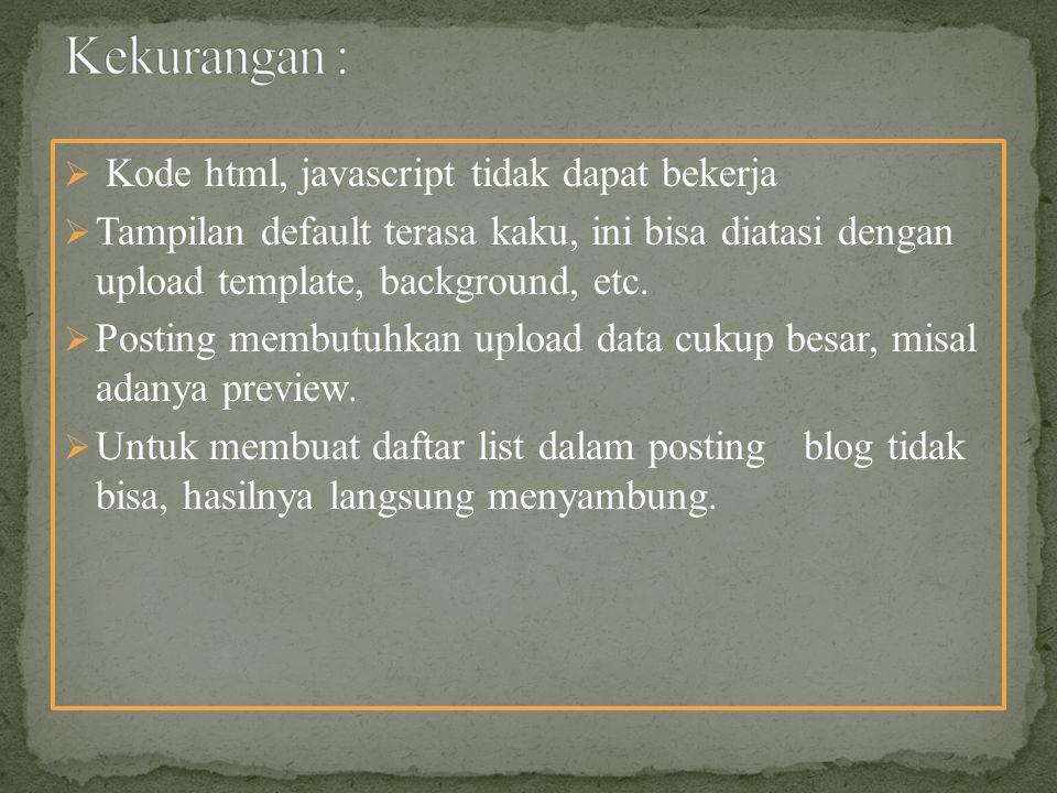 Kekurangan : Kode html, javascript tidak dapat bekerja