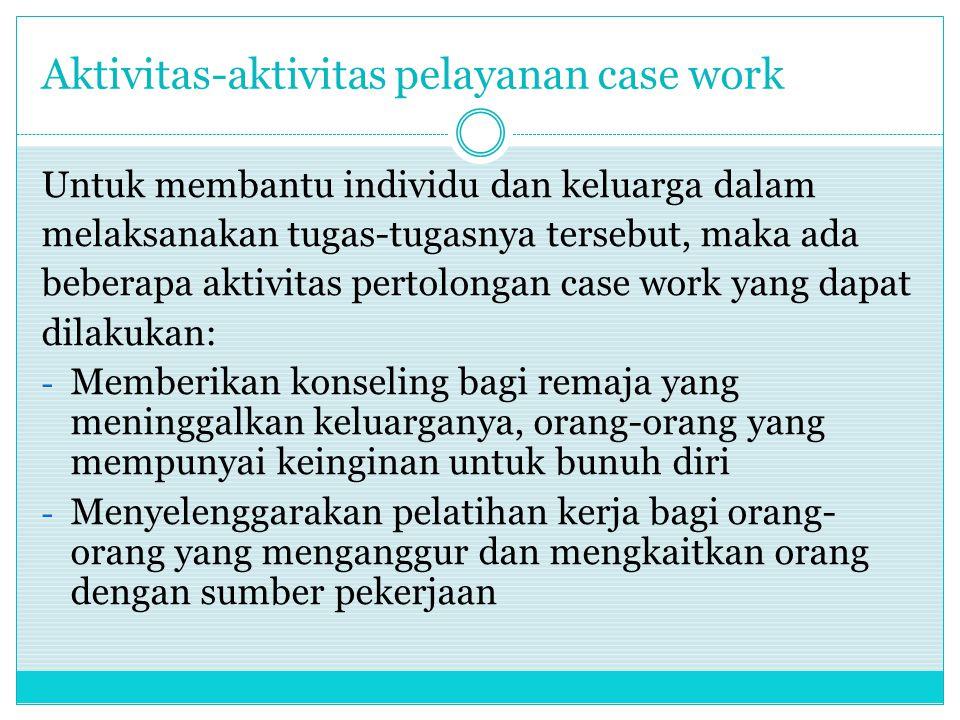 Aktivitas-aktivitas pelayanan case work