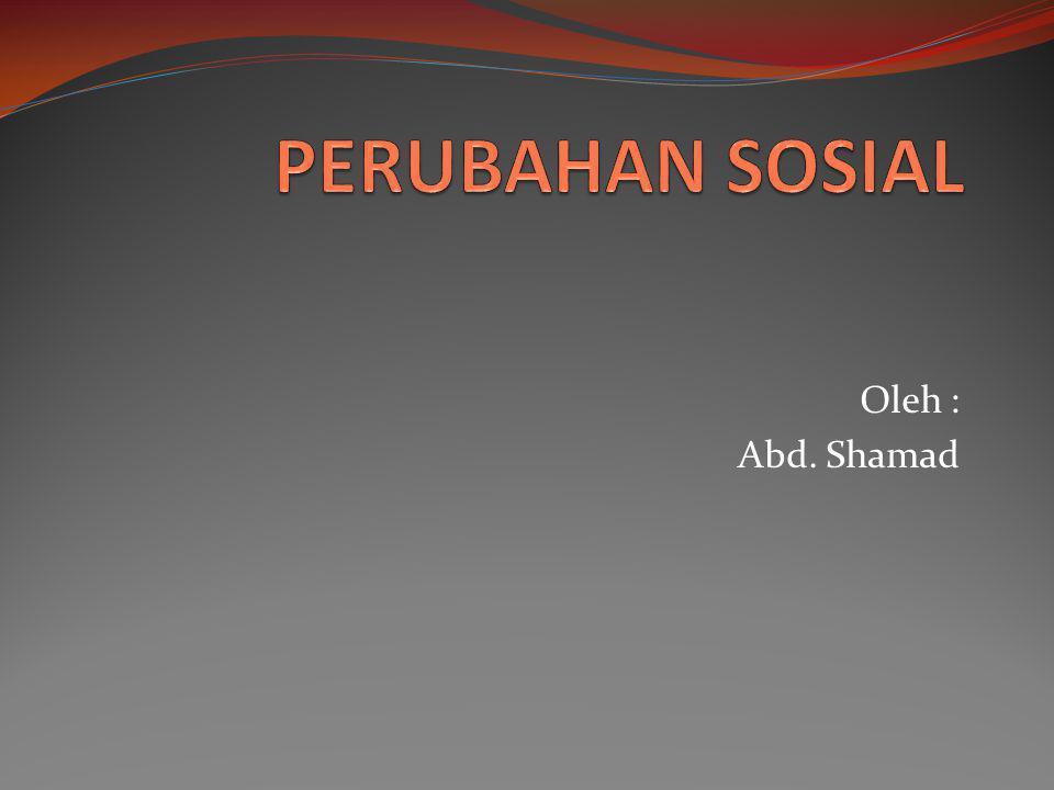 PERUBAHAN SOSIAL Oleh : Abd. Shamad