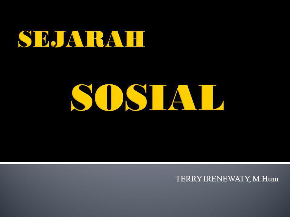 SEJARAH SOSIAL TERRY IRENEWATY, M.Hum
