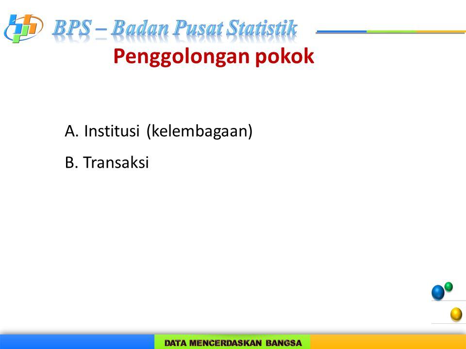 Penggolongan pokok A. Institusi (kelembagaan) B. Transaksi