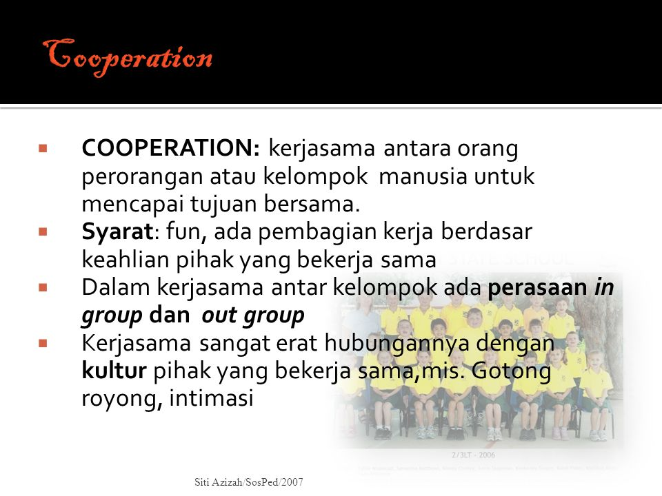 Cooperation COOPERATION: kerjasama antara orang perorangan atau kelompok manusia untuk mencapai tujuan bersama.