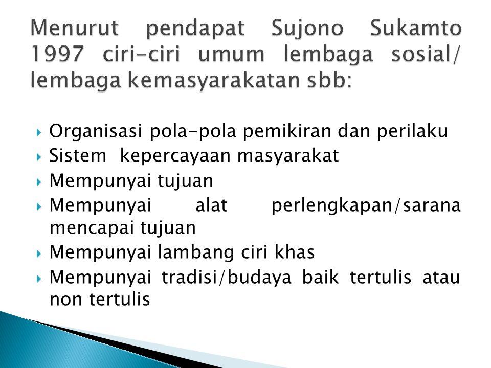 Menurut pendapat Sujono Sukamto 1997 ciri-ciri umum lembaga sosial/ lembaga kemasyarakatan sbb: