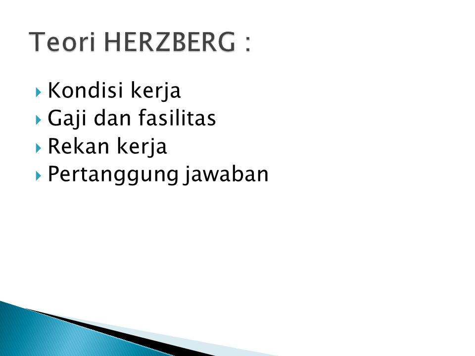 Teori HERZBERG : Kondisi kerja Gaji dan fasilitas Rekan kerja