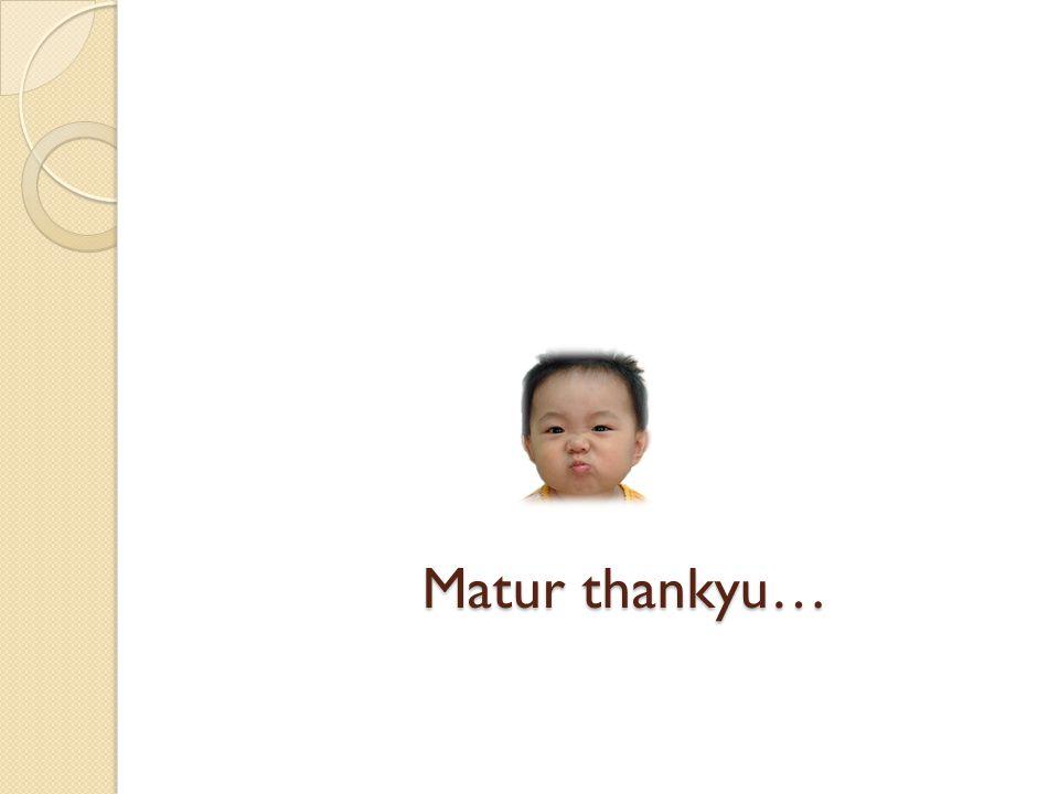 Matur thankyu…