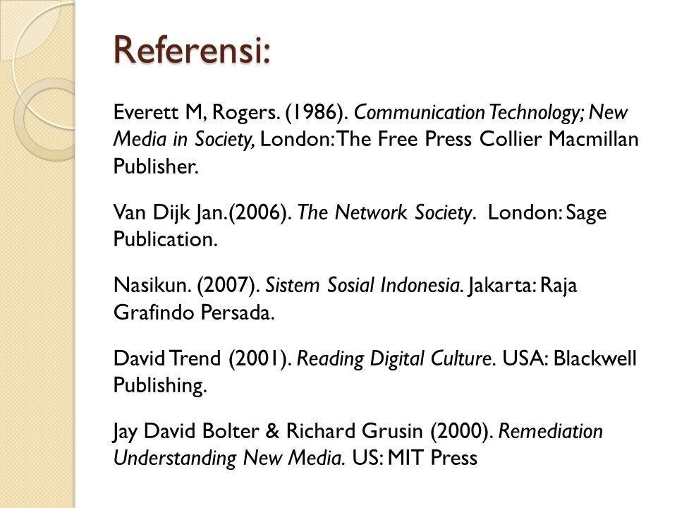 Referensi: Everett M, Rogers. (1986). Communication Technology; New Media in Society, London: The Free Press Collier Macmillan Publisher.