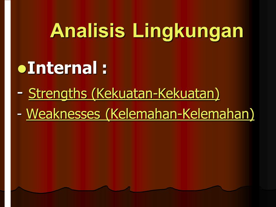 Analisis Lingkungan Internal : - Strengths (Kekuatan-Kekuatan)
