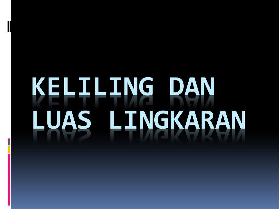 KELILING DAN LUAS LINGKARAN