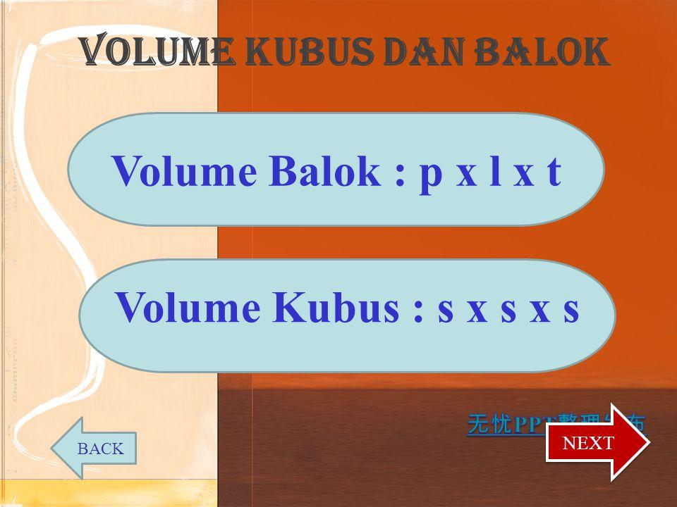 Volume Balok : p x l x t Volume Kubus : s x s x s