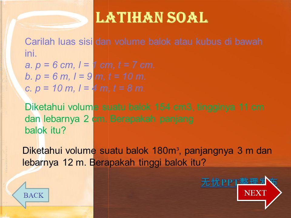 LATIHAN SOAL Carilah luas sisi dan volume balok atau kubus di bawah ini. a. p = 6 cm, l = 1 cm, t = 7 cm.