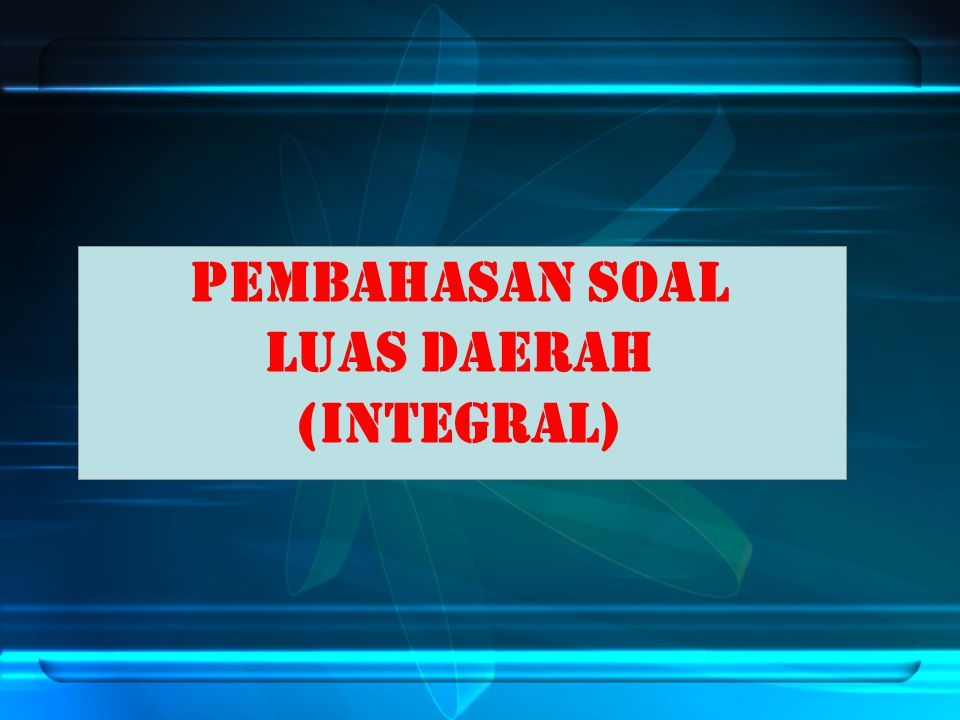 Pembahasan soal LUAS DAERAH (INTEGRAL)